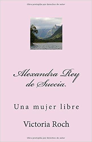 Alexandra Rey de Suecia: Una mujer libre (Spanish Edition) (Spanish) 2nd Edition