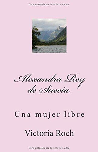 Alexandra Rey de Suecia: Una mujer libre (Spanish Edition) [Victoria Roch] (Tapa Blanda)
