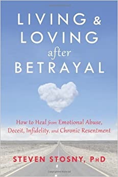 Book By Steven Stosny - Living and Loving after Betrayal: How to Heal from Emotional Abuse, Deceit, Infidelity, and Chronic Resentment