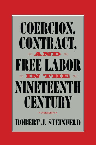 Coercion, Contract, and Free Labor in the Nineteenth Century (Cambridge Historical Studies in American Law and Society)