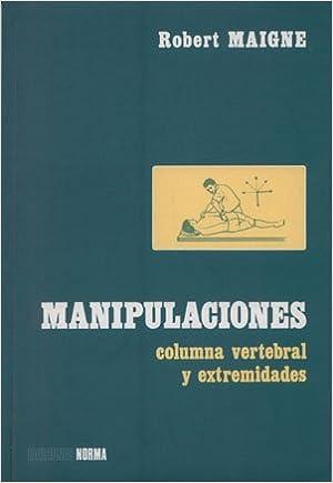 Manipulaciones columna vertebral y extremidades Ortopedia: Amazon.es: Robert Maigne: Libros