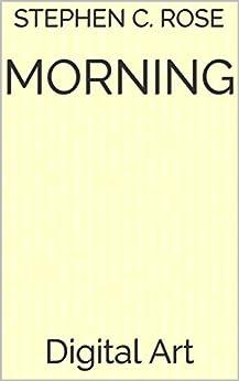 MORNING: Digital Art by [Rose, Stephen C.]