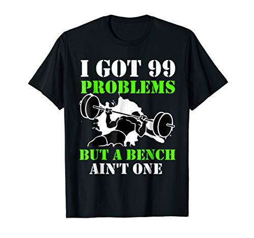 I Got 99 Problems But A Bench Ain't One! T-Shirt (99 Problems But A Bench Aint One)