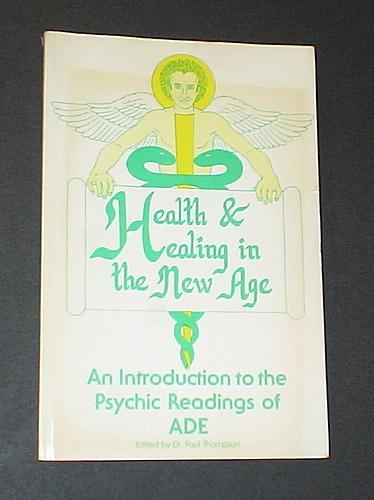Health and Healing in the New Age: An Introduction to the Psychic Readings of ADE, Thompson, Paul