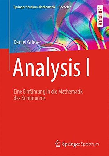 Analysis I: Eine Einführung in die Mathematik des Kontinuums (Springer Studium Mathematik - Bachelor)
