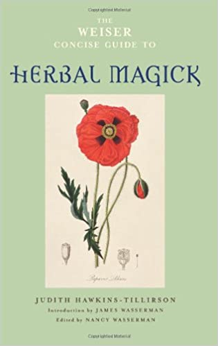 The Weiser Concise Guide to Herbal Magick (The Weiser Concise Guide Series)