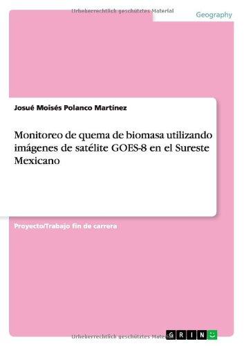 Read Online Monitoreo de quema de biomasa utilizando imágenes de satélite GOES-8 en el Sureste Mexicano (Spanish Edition) ebook