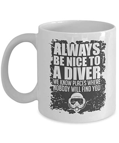 Always Be Nice To A Diver Graphic Diving Mask Coffee & Tea Gift Mug Cup, Party Favors, Décor, Accessories, Stuff & Supplies For A Scuba Diving Master Or Instructor, Free-diver & Pro Deep Sea Divers