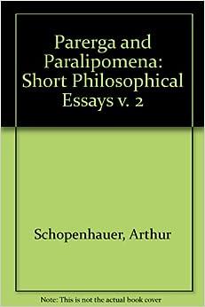 E. F. J. Payne - Parerga And Paralipomena: Short Philosophical Essays V. 2