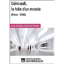 Géricault, la folie d'un monde (Lyon - 2006): Les Fiches Exposition d'Universalis (French Edition)