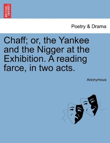 Download Chaff; or, the Yankee and the Nigger at the Exhibition. A reading farce, in two acts. pdf epub