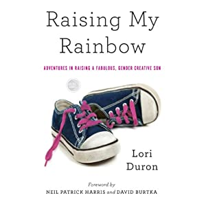 Raising My Rainbow: Adventures in Raising a Fabulous, Gender Creative Son Audiobook by Lori Duron Narrated by Lori Duron