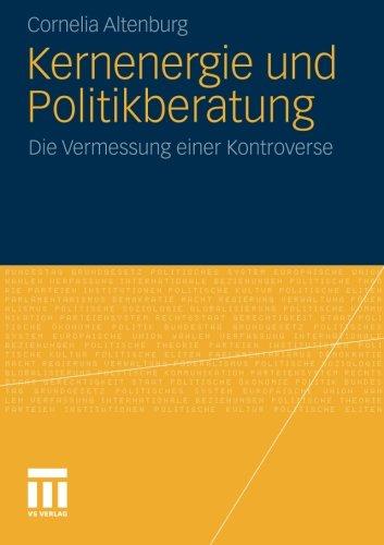 Kernenergie und Politikberatung: Die Vermessung Einer Kontroverse (German Edition) Taschenbuch – 28. Juli 2010 Cornelia Altenburg 3531170201 Politikwissenschaft POLITICAL SCIENCE / General