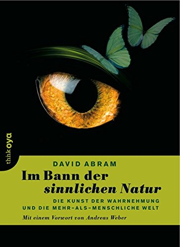 Im Bann der sinnlichen Natur - die Kunst der Wahrnehmung und die mehr-als-menschliche Welt