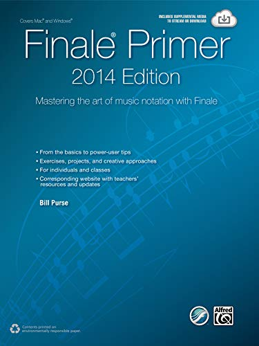 The Finale Primer -- 2014 Edition: Mastering the Art of Music Notation with Finale