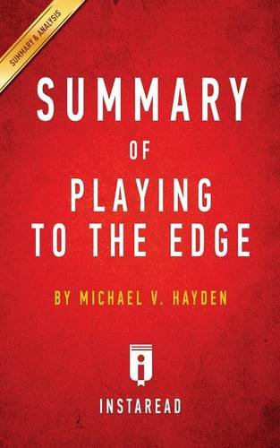 Summary of Playing to the Edge: by Michael V. Hayden   Includes Analysis