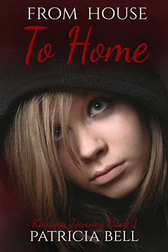 From House to Home (Karina's Journey Book 1) by [Bell, Patricia]