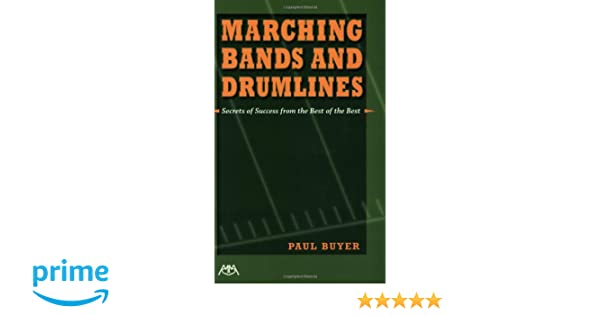 Marching Bands And Drumlines Secrets Of Success From The Best Of