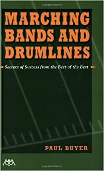 Marching Bands and Drumlines: Secrets of Success from the Best of the Best