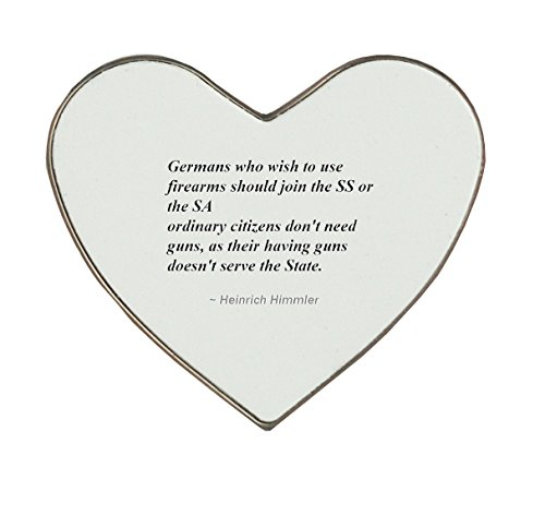 Heartshaped fridge magnet with Germans who wish to use firearms should join the SS or the SA - ordinary citizens don't need guns, as their having guns doesn't serve the State.
