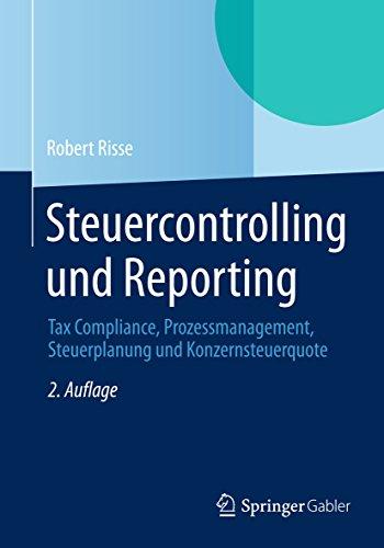 Download Steuercontrolling und Reporting: Tax Compliance, Prozessmanagement, Steuerplanung und  Konzernsteuerquote (German Edition) Pdf