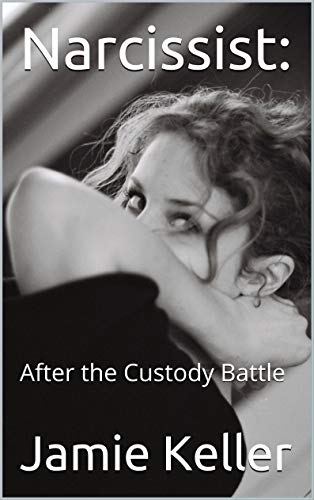 Narcissist:: After the Custody Battle (Transcend Mediocrity Book 182)