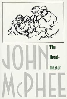 The Headmaster: Frank L. Boyden of Deerfield by [McPhee, John]
