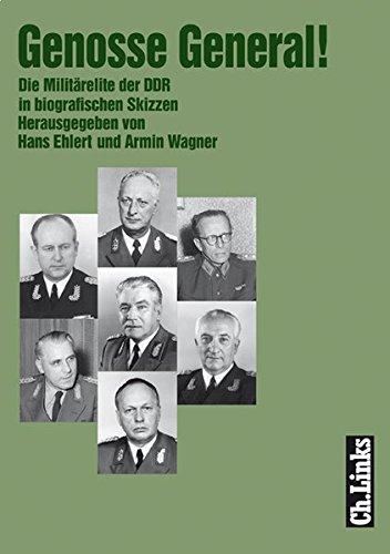Genosse General!: Die Militärelite der DDR in biografischen Skizzen (Militärgeschichte der DDR)