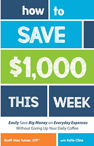 How to Save $1,000 This Week: Easily Save BIG Money on Everyday Expenses Without Giving Up Your Daily Coffee