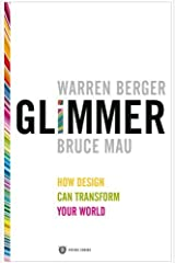 Glimmer: How Design Can Transform Your World by Warren Berger (2010-09-14) Paperback