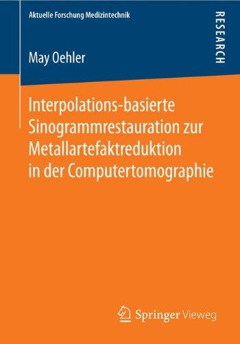 Interpolations-basierte Sinogrammrestauration zur Metallartefaktreduktion in der Computertomographie (Aktuelle Forschung Medizintechnik – Latest Research in Medical Engineering) (German Edition) PDF