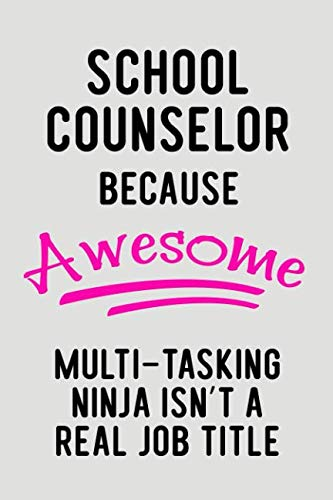 School Counselor Because Awesome Multi-Tasking Ninja Isn't A Real Job Title: Blank Lined Journal To Write In Teacher Notebook -
