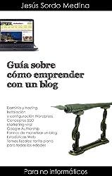 Guía sobre cómo emprender con un blog: Para no informáticos (Spanish Edition)