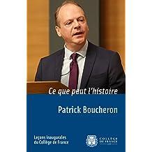 Ce que peut l'histoire: Leçon inaugurale prononcée le jeudi 17 décembre 2015 (Leçons inaugurales t. 259) (French Edition)