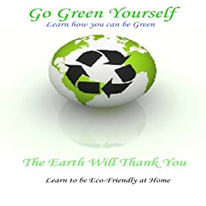 Go Green Yourself: The Earth Will Thank You Audiobook