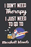 I Don t Need Therapy I Just Need To Go To Marshall Islands: Marshall Islands Travel Notebook | Marshall Islands Vacation Journal | Diary And Logbook ... More  | 6x 9 (15.24 x 22.86 cm) 120 Pages