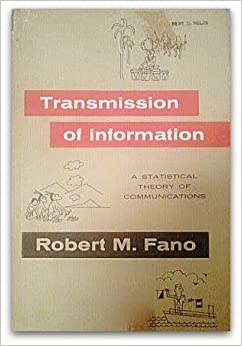 Transmission of Information: A Statistical Theory of Communication by Robert M. Fano (1961-03-15)