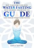 The Water Fasting Guide: How to Restore Your