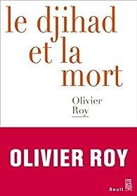 Le djihad et la mort par Olivier Roy