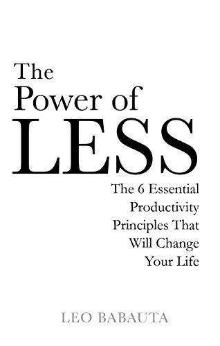 By LEO BABAUTA The Power of Less (The Power Of Less By Leo Babauta)