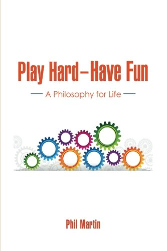 Play Hard-Have Fun: A Philosophy for Life