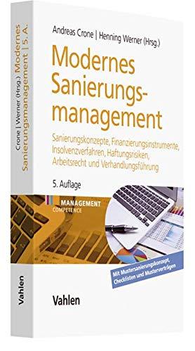 Modernes Sanierungsmanagement: Sanierungskonzepte, Finanzinstrumente, Insolvenzverfahren, Haftungsrisiken, Arbeitsrecht und Verhandlungsführung