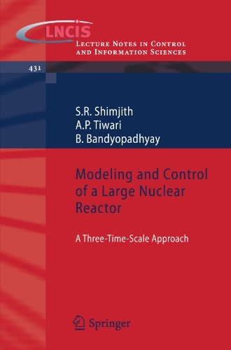 Modeling and Control of a Large Nuclear Reactor: A Three-Time-Scale Approach (Lecture Notes in Control and Information Sciences)