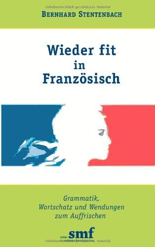 Wieder fit in Französisch: Grammatik, Wortschatz und Wendungen zum Auffrischen