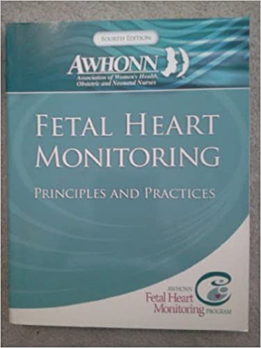 fetal heart monitoring principles and practices 4th edition awhonn