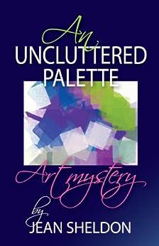 An Uncluttered Palette by [Sheldon, Jean]