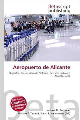 Aeropuerto de Alicante: Amazon.es: Lambert M. Surhone, Mariam T. Tennoe, Susan F. Henssonow: Libros en idiomas extranjeros