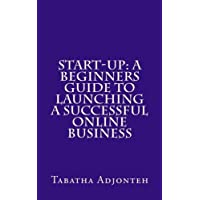 Start-up: A Beginners Guide to Launching a Successful Online Business