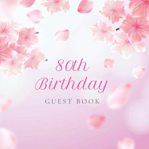 80th Birthday Guest Book: Realistic Cherry Blossom Pink Glossy Cover, Place for a Photo, Cream Color Paper, 123 Pages, Guest Sign in for Party, ... Wishes and Messages from Family and Friends