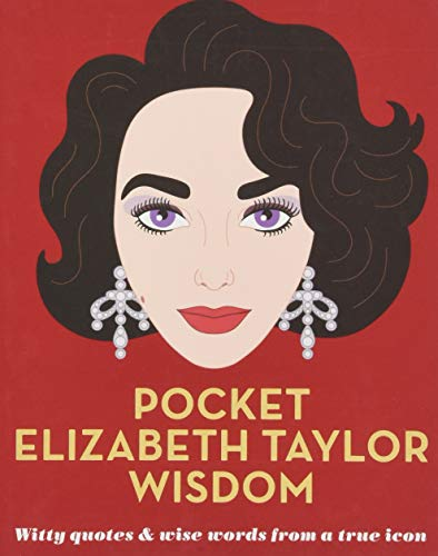 (Pocket Elizabeth Taylor Wisdom: Witty and Wise Words from a True Icon)